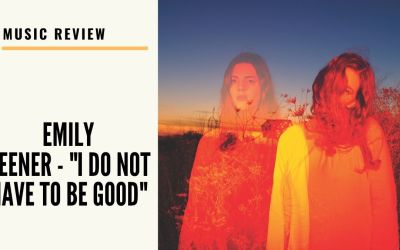 Lo-fi High Five Reviews:  Emily Keener – I Do Not Have To Be Good (2020)