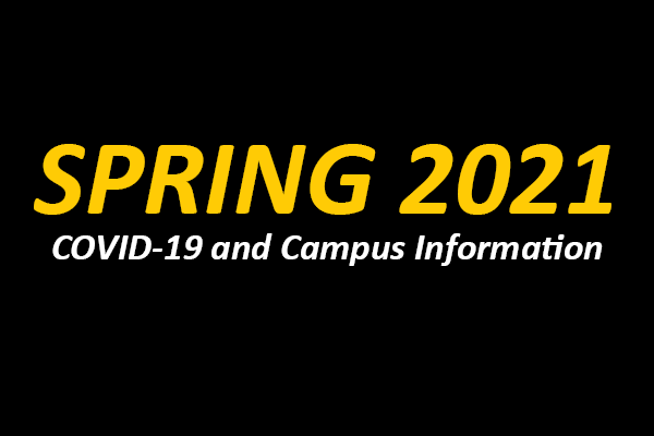 Spring 2021 COVID-19 and Campus Information