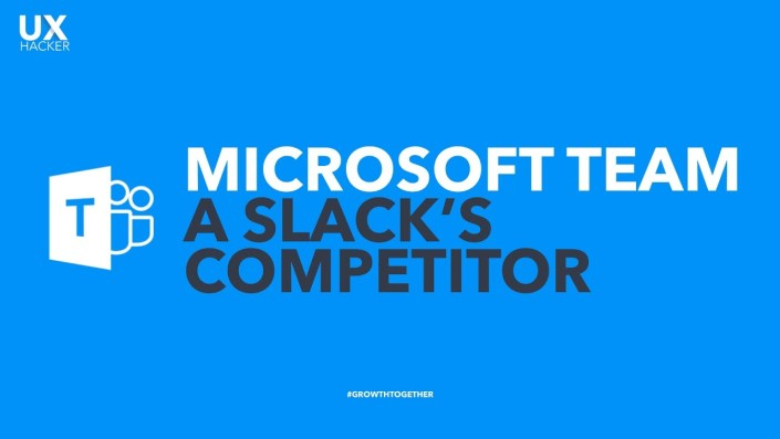 Microsoft Team | A HUGE Slack Competitor - Check It Out Now ! - UX Hacker