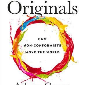 Originals: How Non-Conformists Move the World by Adam M. Grant. 2017