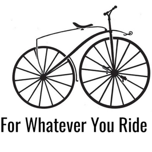 For Whatever You Ride