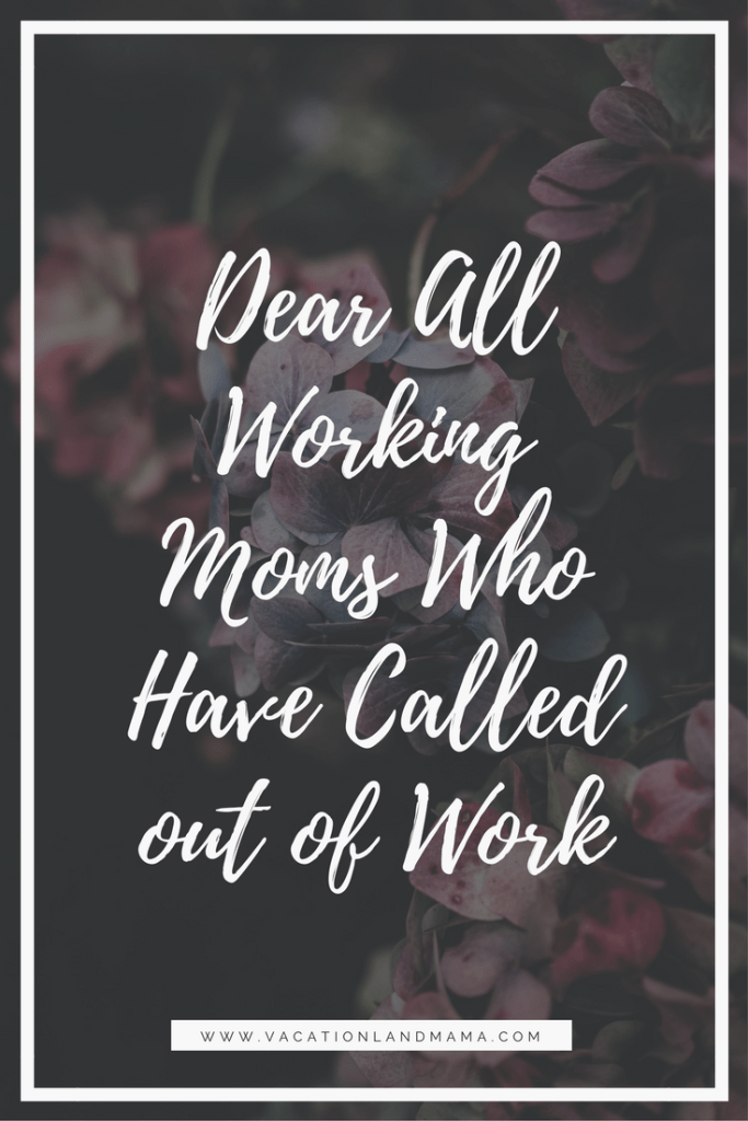 Dear All Working Moms Who Have Called out of Work