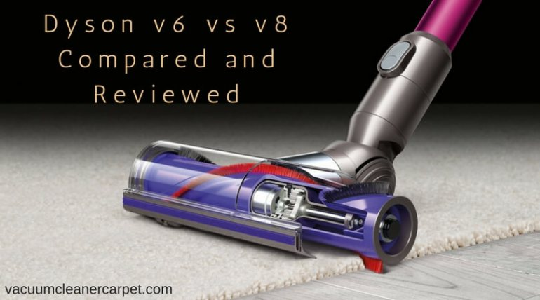Dyson v6 vs v8 Compared and Reviewed