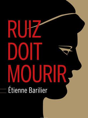 Etienne Barilier - Ruiz doit mourir