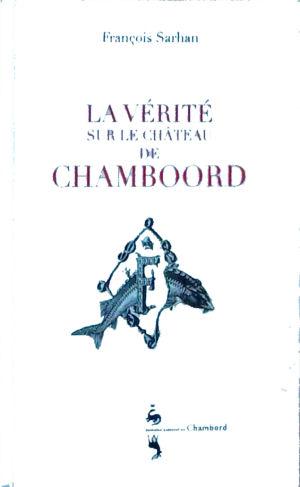 François Sarhan - La vérité sur le château de Chamboord