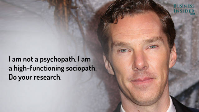 I am not a psychopath, I am a high-functioning sociopath - Benedict Cumberbatch