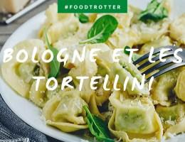 #FOODTROTTER – DÉCOUVREZ BOLOGNE ET LES TORTELLINI