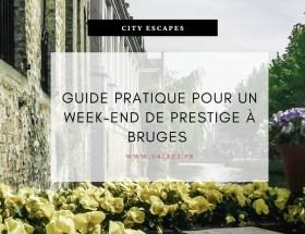 Guide pratique pour un week-end de prestige à Bruges