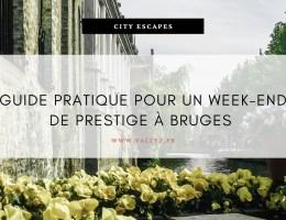 Guide pratique pour un weekend de prestige à Bruges