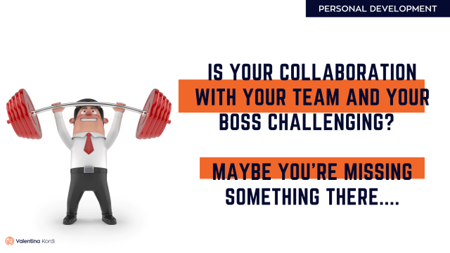 Is your collaboration with your team and your boss challenging? Maybe you're missing something there…