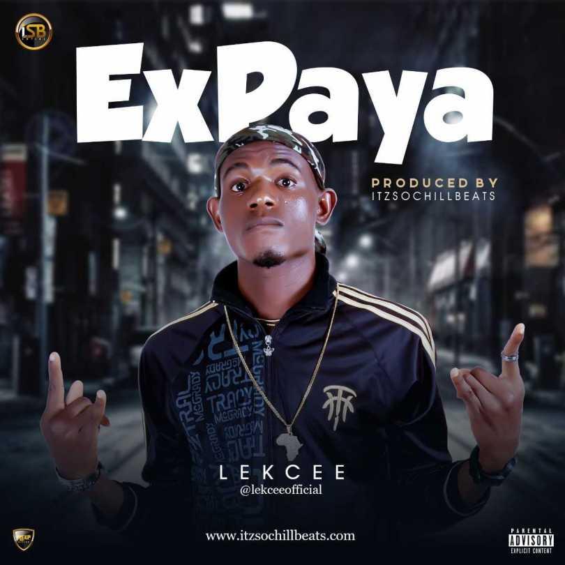 (MUSIC PREMIERE): LekCee – ExPaya(Prod. By itzSochiLLBeats)