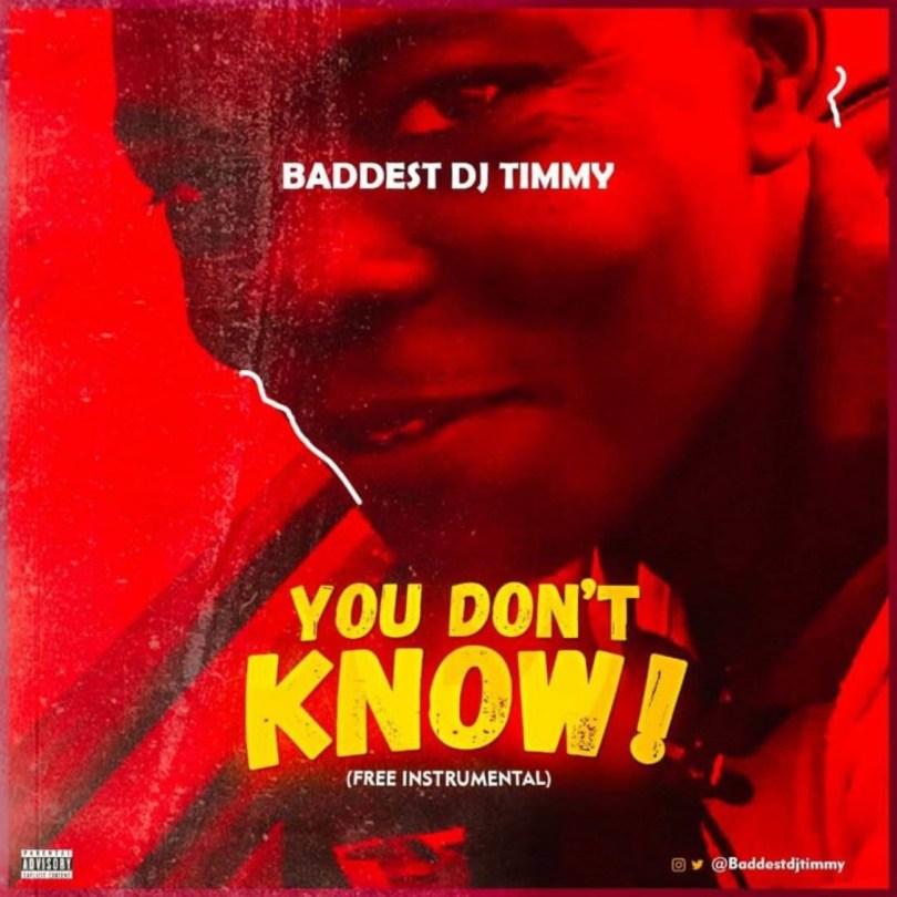 [FREEBEAT] Baddest Dj Timmy – You Don't Know
