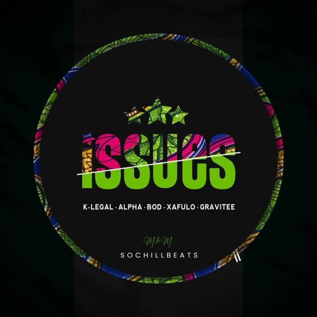 K-legal – Issues ft. Alpha, BOD, Xafulo, Gravitee