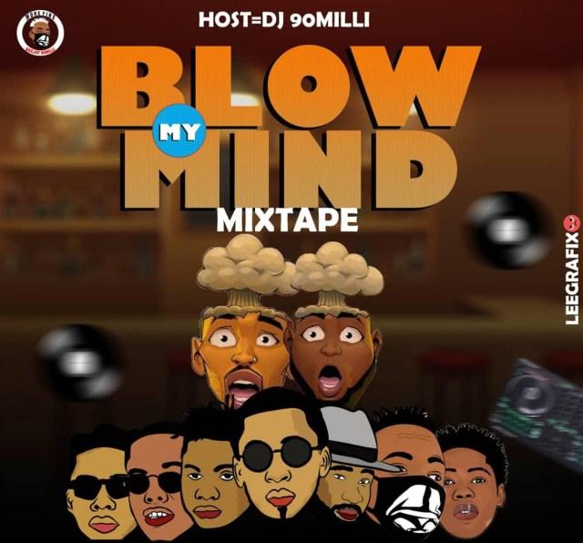 Dj 90Milli – Blow My Mind Mixtape