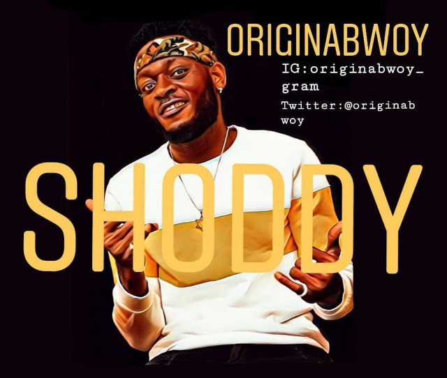 Listen to Originabwoy – Shoddy + Lyrics