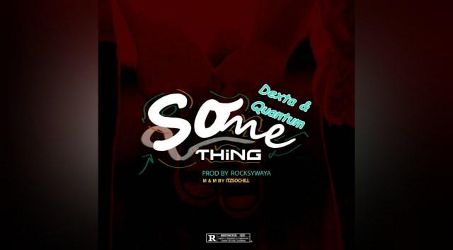 NEW MUSIC: Dexta ft. Quantum – Something + Lyrics(Prod. By Rocksywaya)