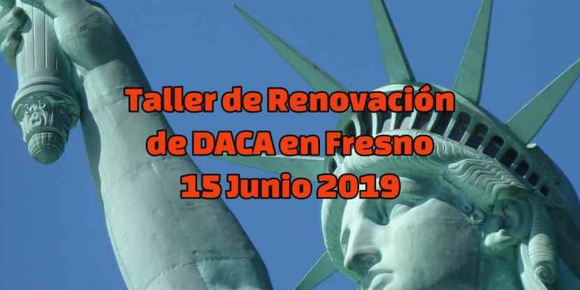 Taller de Renovación de DACA en Fresno 15 Junio 2019 CVIIC