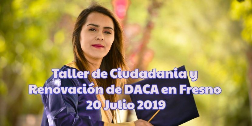 taller de ciudadanía y renovación de daca en fresno 20 julio 2019