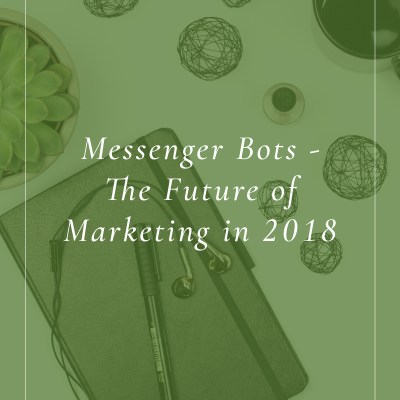 Messenger Bots – The Future of Marketing in 2018