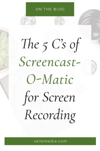 The 5 C's of Screencast-O-Matic for Screen Recording