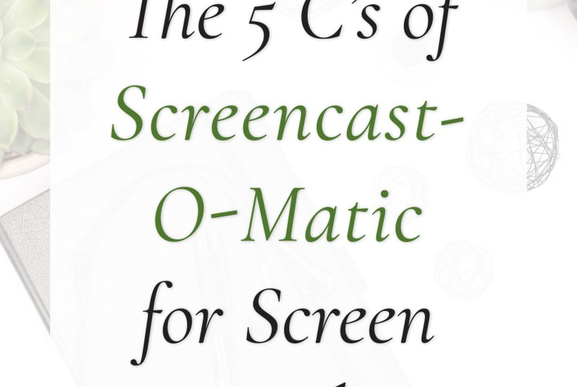 5 C's of Screencast-O-Matic for Screen Recording