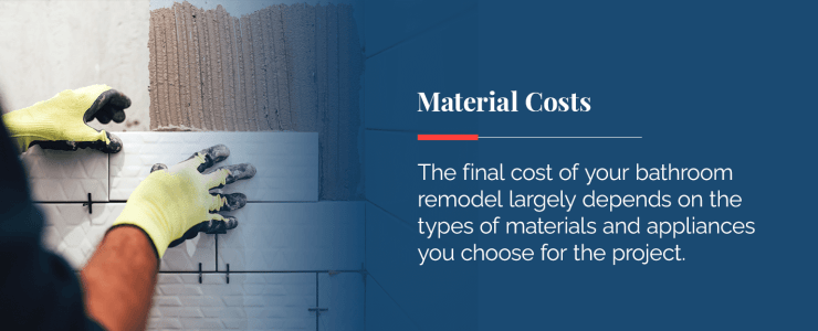 The cost of a bathroom remodel largely depends on the types of materials and appliances chosen for the project.
