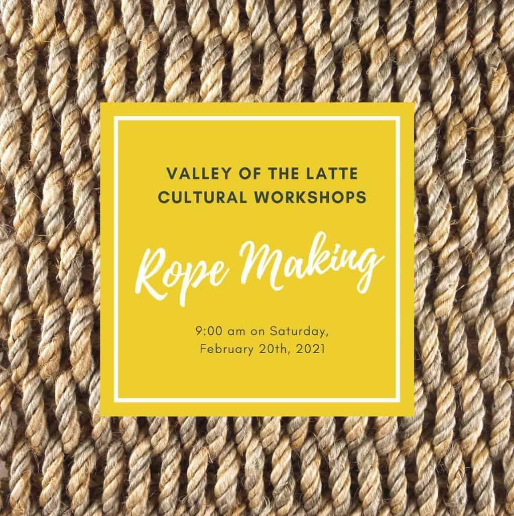 Valley of the Latte Cultural Workshop Rope Making February 20th