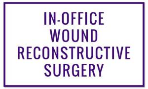 In-Office Wound Reconstructive Surgery - Wound Treatments