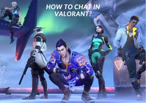 How To Chat In Valorant?