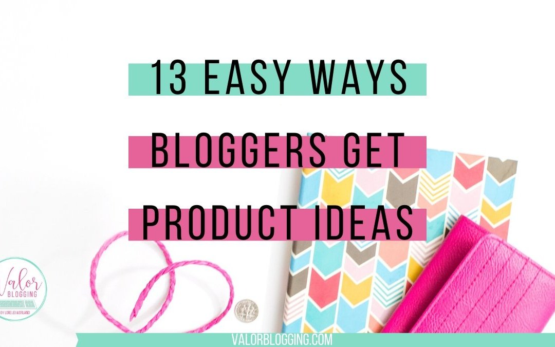 13 Easy Ways Bloggers Get Product Ideas [That Actually Sell]