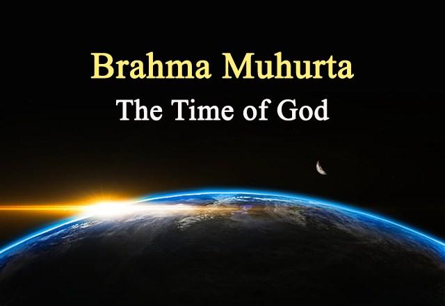 Brahma Muhurta –  The Time of God