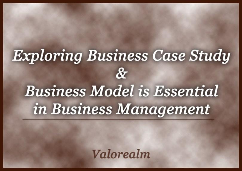 Case Study, Business Model, Business Case Study, Case Study Examples, Benefits of Business Case Study