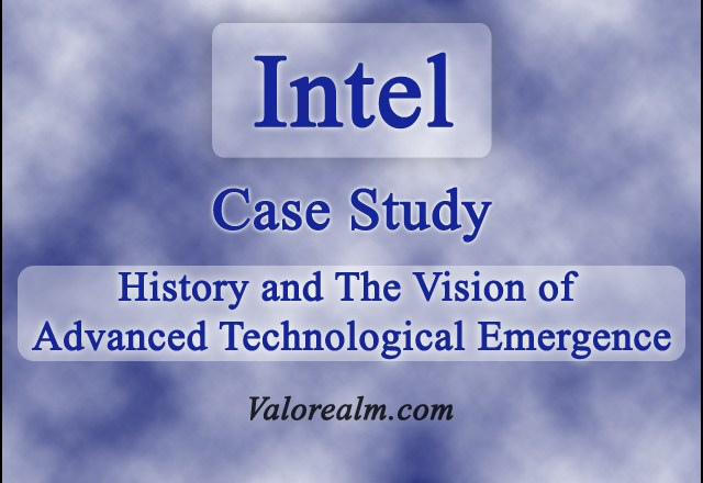 History of Intel and The Vision of Advanced Technological Emergence: Case Study