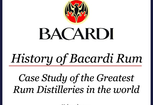 History of Bacardi Rum – Case Study of Greatest Rum Distilleries in the world