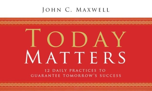 Book Review: Today Matters by John C. Maxwell