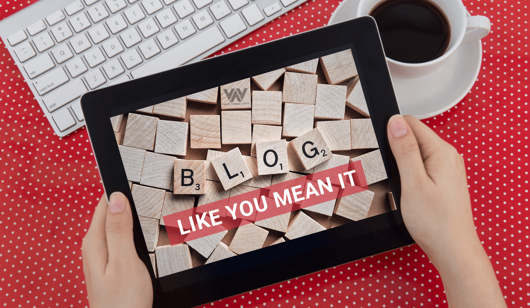 Blog Like You Mean It (And Keep Your Readers Coming Back)