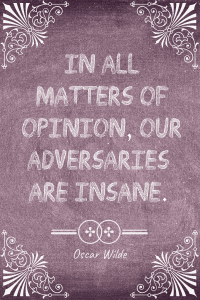 In all matters of opinion, our adversaries are insane. Oscar Wilde quote