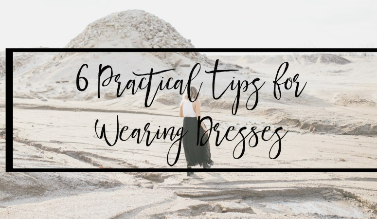 6 Practical Tips for Wearing Dresses