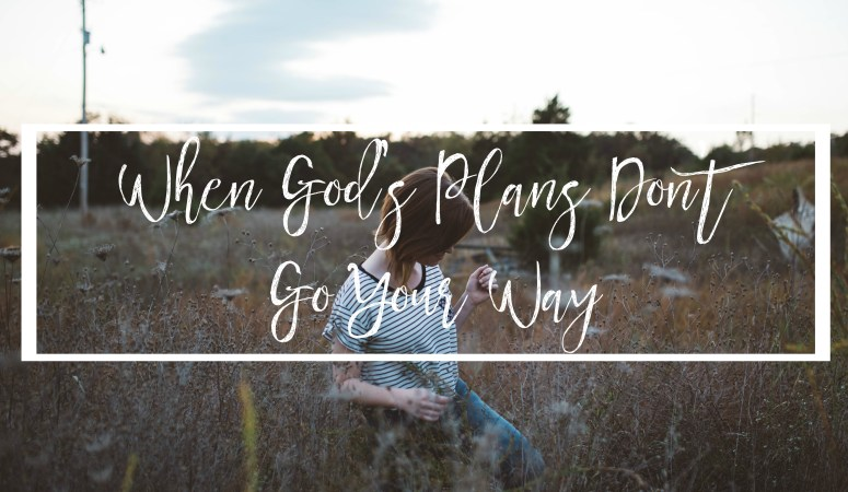 When God's Plans Don't Go Your Way