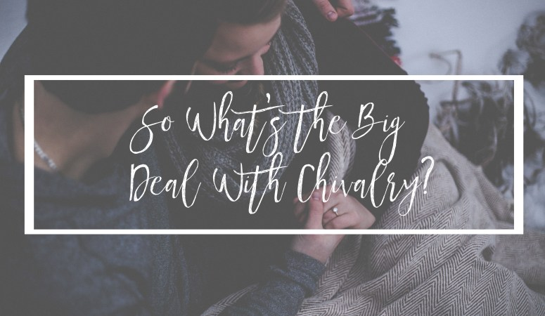 So What's the Big Deal With Chivalry?
