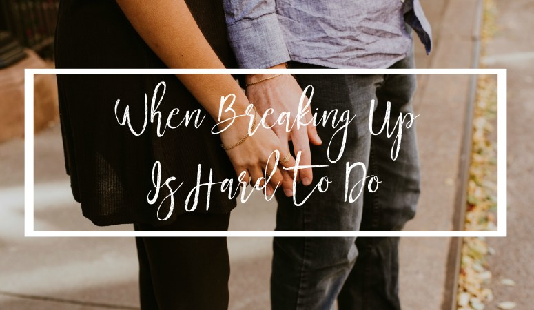 When Breaking Up Is Hard To Do