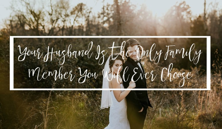 Your Husband Is The Only Family Member You Will Ever Choose