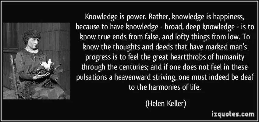 Knowledge Is Power Rather Knowledge Is Happiness Because To Have Knowledge  Broad Deep Knowledge Is To Know True Ends From False Power Quote