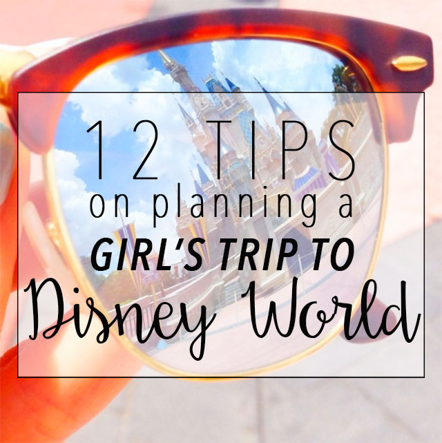 12 tips on planning a girls trip to disney world