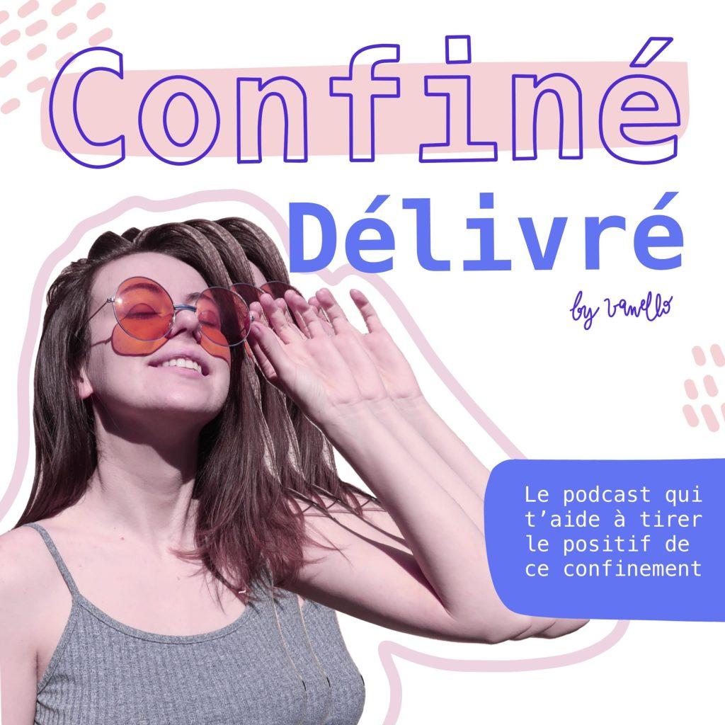 Podcast : Confiné Délivré