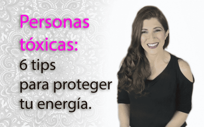 Personas tóxicas: 6 tips para proteger tu energía