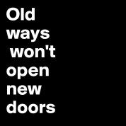 Old-ways-won-t-open-new-doors