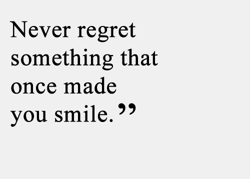 never-regret-something-that-once-made-you-smile