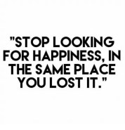 stop-looking-for-happiness-in-the-same-place-you-lost-23053473