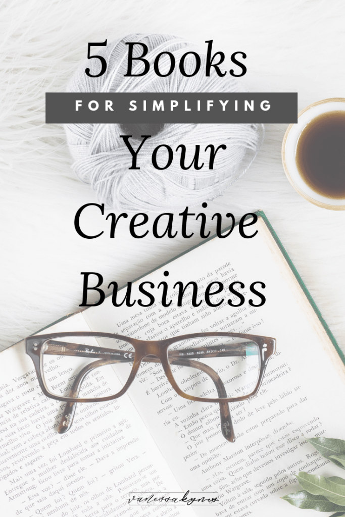 5 Books for Simplifying your Creative Business- Vanessa Kynes